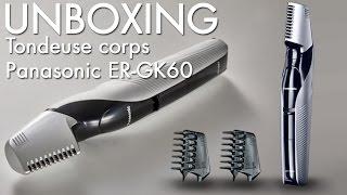 Unboxing tondeuse corps Panasonic ER GK60 - 2017