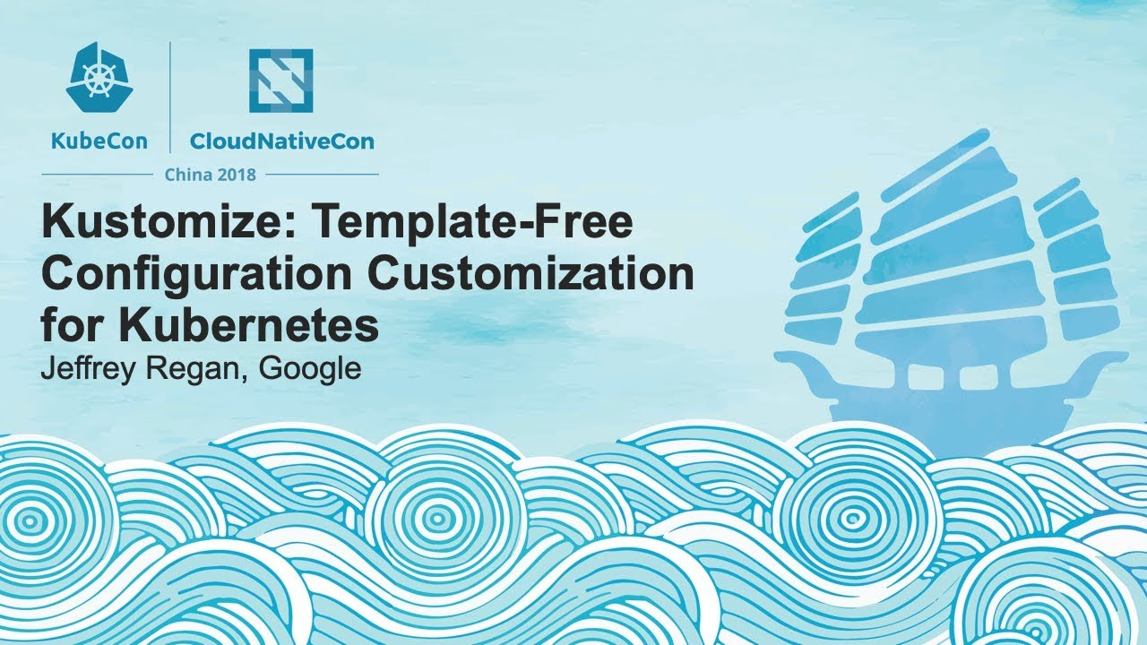 Kustomize: Template-Free Configuration Customization for Kubernetes - Jeffrey Regan