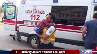 Aksaray-Ankara Yolunda Feci Kaza