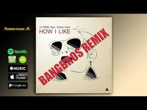 O-MIND feat. Elena Gold - How I Like (Bangbros Remix Radio Edit)