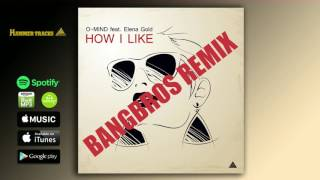 O-MIND feat. Elena Gold - How I Like (Bangbros Remix Radio Edit)