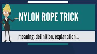 What is NYLON ROPE TRICK? What does NYLON ROPE TRICK mean? NYLON ROPE TRICK meaning & explanation
