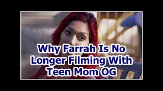 Why Farrah Is No Longer Filming With Teen Mom OG