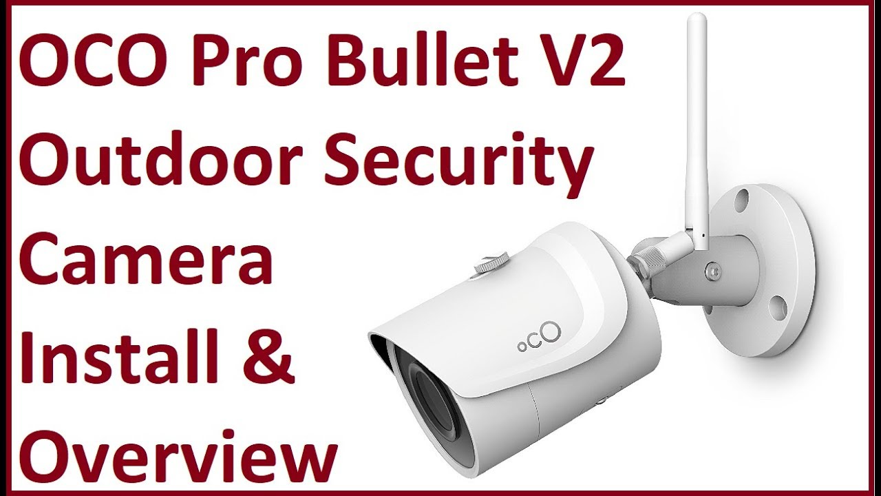 Oco Pro Bullet V2 Outdoor Camera Installation, Overview, and Operation