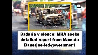 Baduria violence: MHA seeks detailed report from Mamata Banerjee-led- government - West Bengal News
