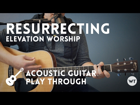 Resurrecting (Elevation Worship) - Acoustic Guitar Play Through - Worship Tutorials
