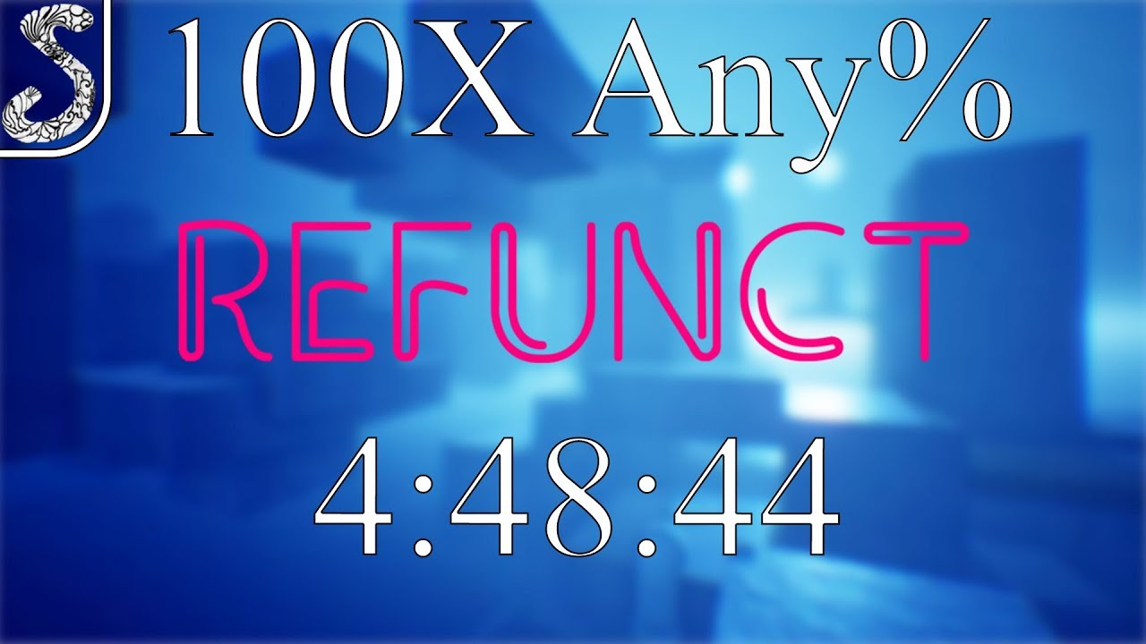 Refunct - 100X Any% in 4:48:44