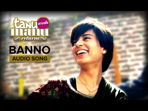 Banno (Full Audio Song) | Tanu Weds Manu Returns | Kangana Ranaut | R. Madhavan