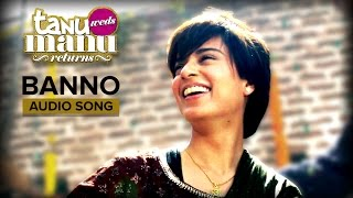 Banno | Full Audio Song | Tanu Weds Manu Returns