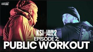Fight Week   Public Workout - KSI vs Logan Paul 2 (Ep2)