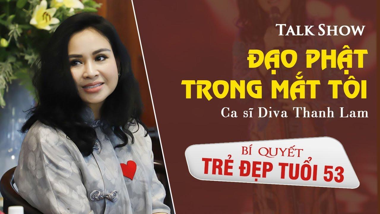 Ca sĩ Thanh Lam chia sẻ BÍ QUYẾT TRẺ ĐẸP tuổi 53 ( Talkshow - Đạo Phật Trong Mắt Tôi)