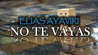 ELIAS AYAVIRI - NO TE VAYAS (LETRA)