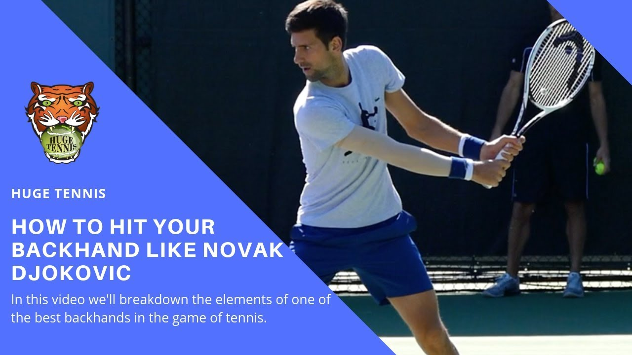 How To Hit Your Backhand Like Novak Djokovic Youtube