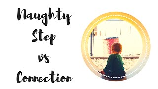 Discipline - Naughty Step VS Connecting with our children