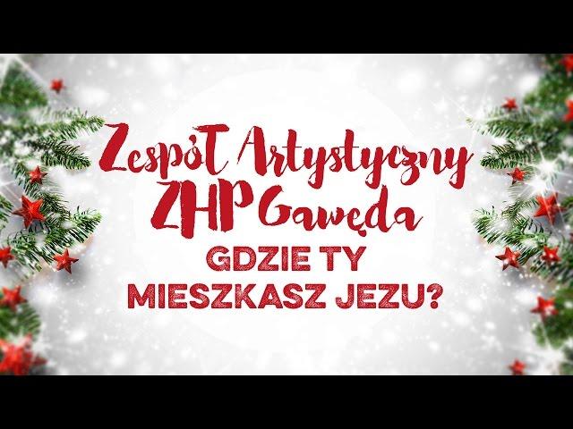 Zespół Artystyczny ZHP Gawęda - Gdzie ty mieszkasz Jezu?