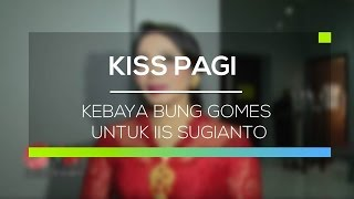 Kebaya Bung Gomes untuk Iis Sugianto - Hot Kiss Pagi