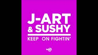 J-Art & Sushy - Keep On Fightin