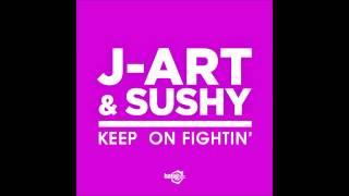 J-Art & Sushy - Keep On Fightin