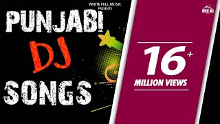 non-stop-punjabi-dj-songs-jukebox-latest-punjabi-songs-2018-white-hill-music