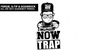 Fergie, Q-tip & Goonrock - All We Got (Audiobot Remix)
