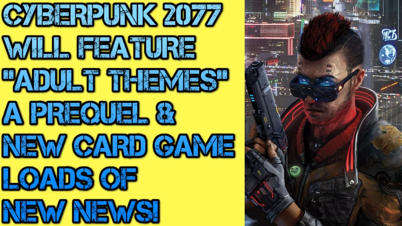 "Cyberpunk 2077 Will Be ""ADULT"", Gets Prequal & A Card Game & More! thumbnail"