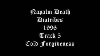 Napalm Death - Diatribes - 1996 - Track 5 - Cold Forgiveness
