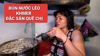 Cận cảnh Mẹ cậu bé bán thơm tự tay vào bếp nấu BÚN NƯỚC LÈO Khmer đãi anh em Youtuber