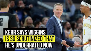 Kerr calls Wiggins underrated after intense scrutiny