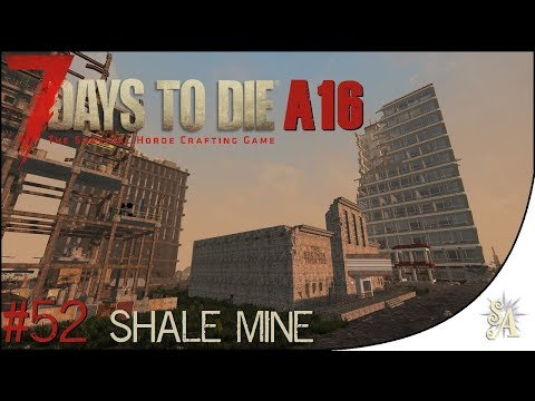 7 Days To Die: A16 #52 - Shale Mine
