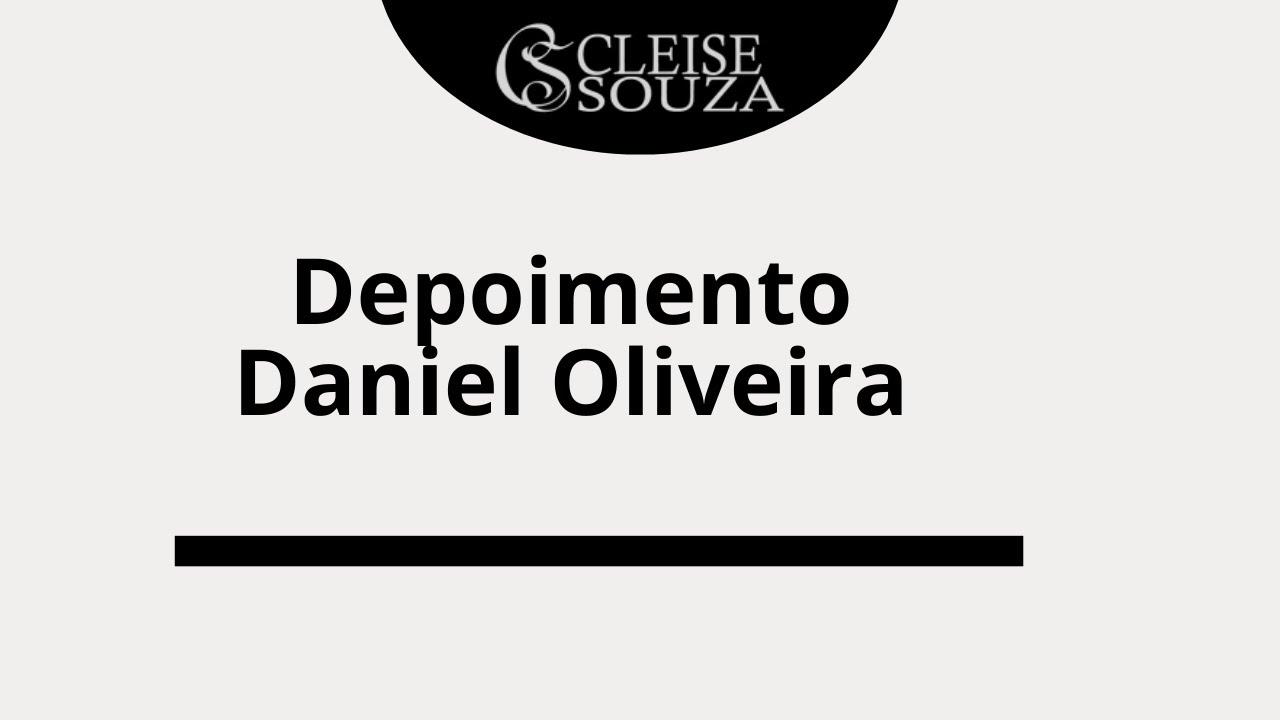 Depoimento do Daniel Oliveira