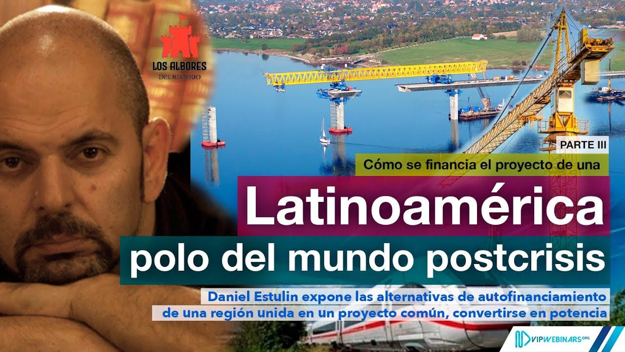 ¿Cómo financiar los proyectos de una Latinoamérica hacia un polo postcrisis?, con Daniel Estulin