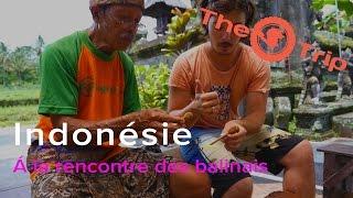 Web série n°8   Á la rencontre des Balinais   The Trip, sur la trace des explorateurs