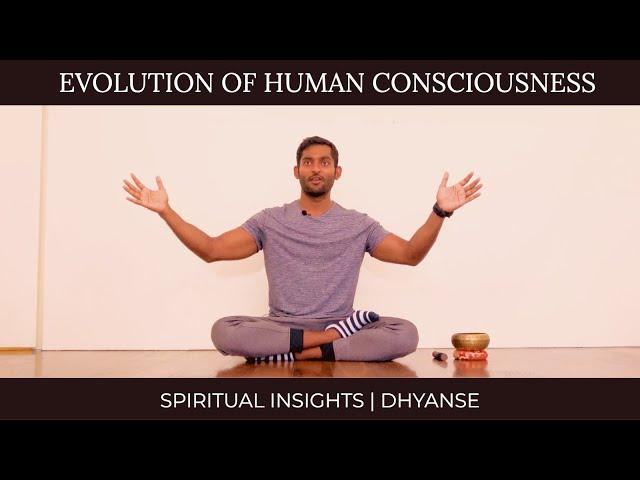 Evolution of Human Consciousness  - Bondage, Freedom, Nirvana