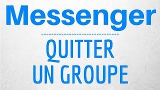 QUITTER un GROUPE sur Messenger, comment quitter un groupe sur Messenger