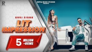 GURJ SIDHU | LIT IMPRESSION | OFFICIAL VIDEO | LATEST PUNJABI SONGS 2019 | RIPPLE MUSIC STUDIOS