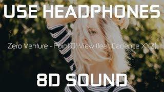 Zero Venture - Point Of View (feat. Cadence XYZ)  8D SOUND