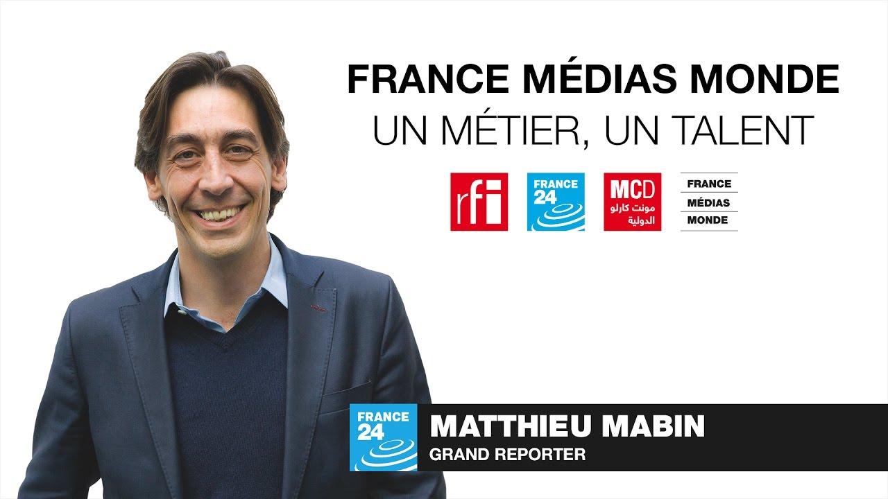 Un Métier, un Talent n°8 : Matthieu Mabin – Grand Reporter France 24