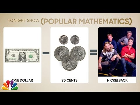 Popular Mathematics: One Dollar – 95 Cents = Nickelback
