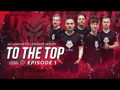 G2 LoL To The Top - Episode 1: Playing Catch-up