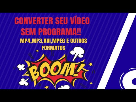 Converter Vídeo Sem Programa - Formato MP4, MP3, AVI, MPEG entre outros