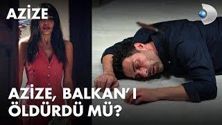 Azize, Balkan'ı öldürdü mü? - Azize 1. Bölüm