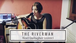 The Riverman - Noel Gallagher's High Flying Birds (cover)