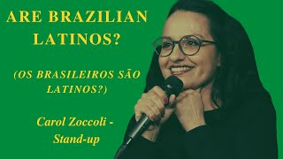 Carol Zoccoli - Stand-up - Are Brazilians Latinos? (legendado)