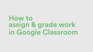 Assigning and Grading Work in Google Classroom