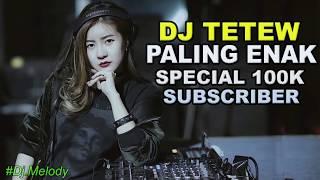DJ  SYANTIK LAGI TETEW PALING ENAK 2018 SPESIAL  100K SUBSCRIBER Mp3