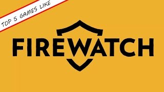 Top 5 Games To Play if You Like Firewatch