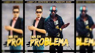 El Principe Baru ft Landy El Zapatero - Tan En Problema Prod. Bubloy (Dembow 2014)