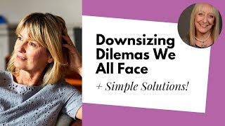 Downsizing? You Won't Want to Miss This Advice!
