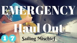 EMERGENCY Haul Out - Sailing Mischief- Ep. 17