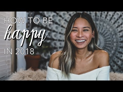 How To Be Happy // 2018 Goals